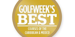 2011 Golfweek's Best Courses of the Caribbean & Mexico