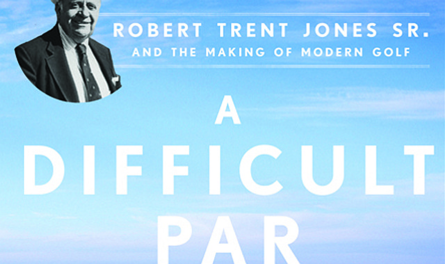 """James R. Hansen's """"A Difficult Par: Robert Trent Jones Sr. and the Making of Modern Golf,"""" published by Gotham Books in 2014."""