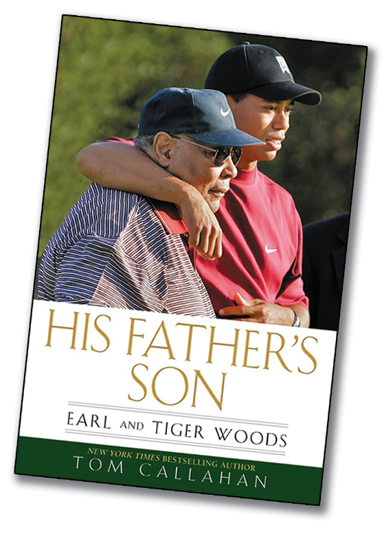 """His Father's Son: Earl and Tiger Woods,"" by Tom Callahan (Gotham Books, 2010. 304 pages, $27)"
