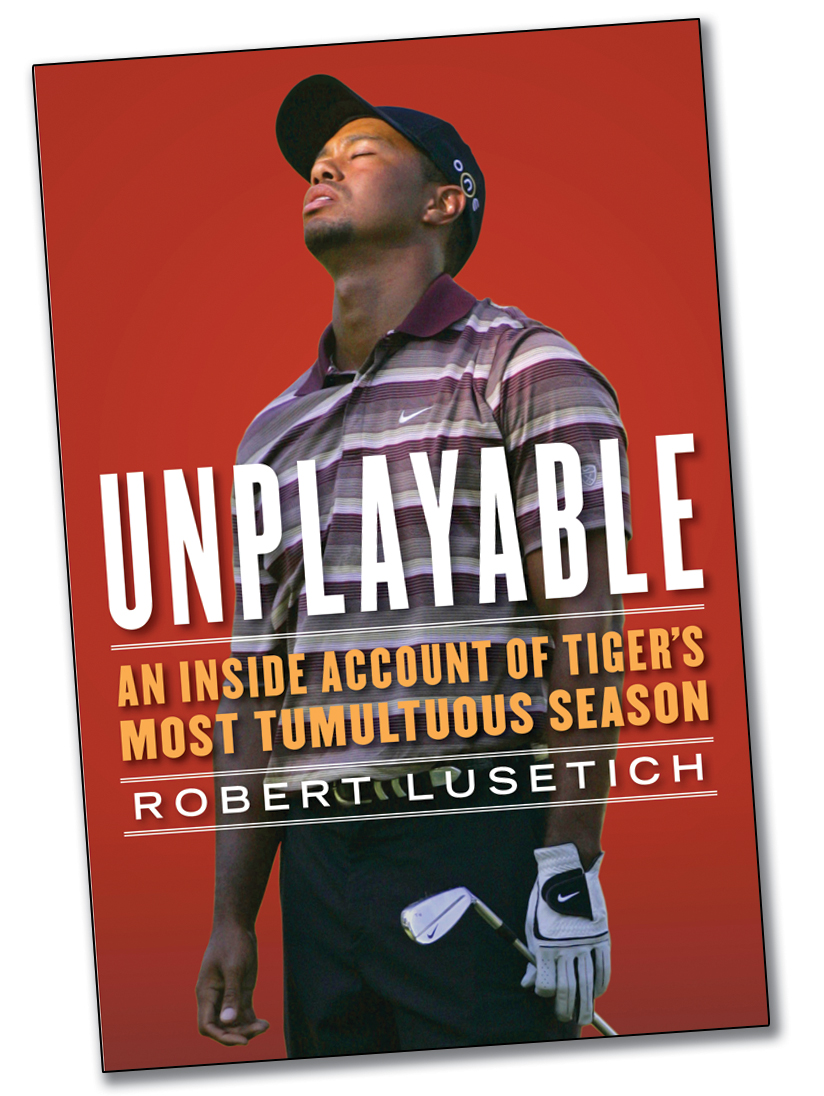 """Unplayable: An Inside Account of Tiger's Most Tumultuous Season,"" by Robert Lusetich (Atria Books, 2010. 269 pages, $26)"