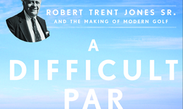 "James R. Hansen's ""A Difficult Par: Robert Trent Jones Sr. and the Making of Modern Golf,"" published by Gotham Books in 2014."
